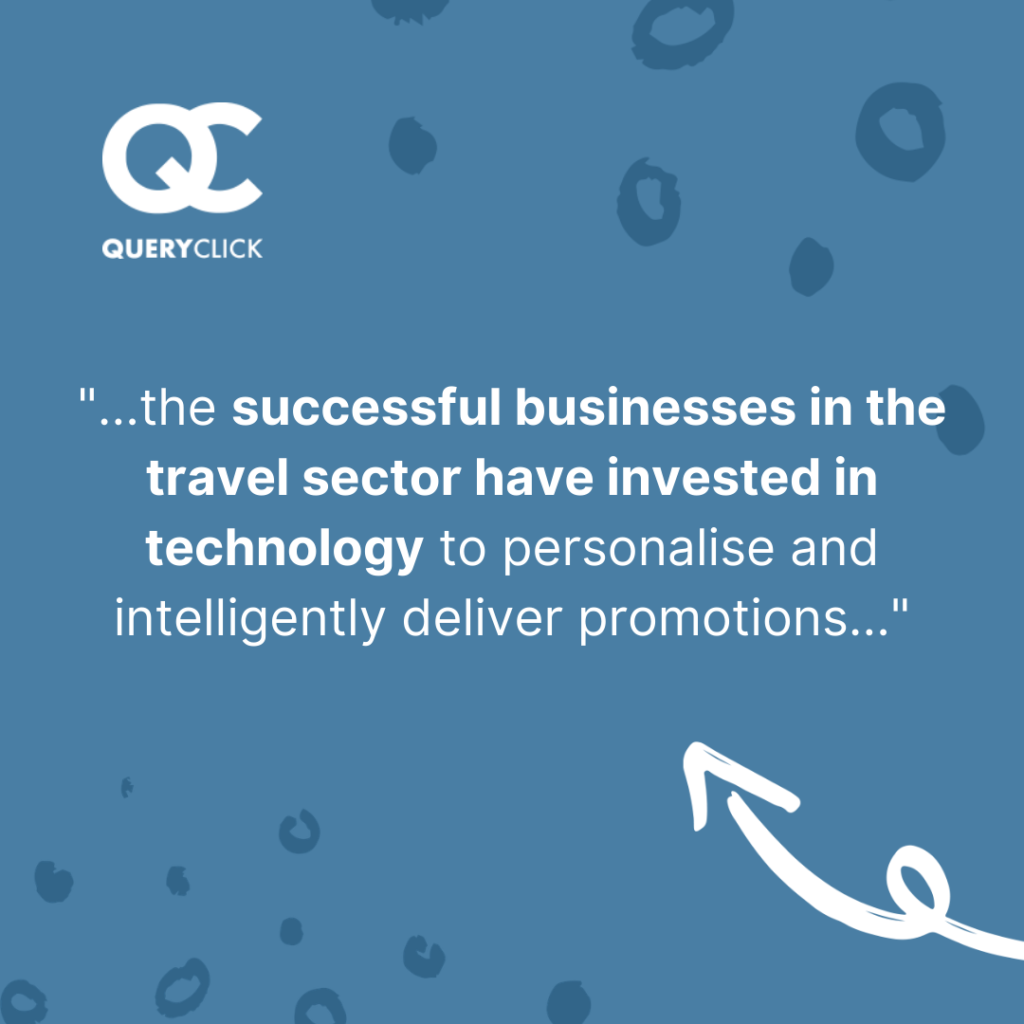 """The successful businesses in the travel sector have invested in technology to personalise and intelligently deliver promotions."""