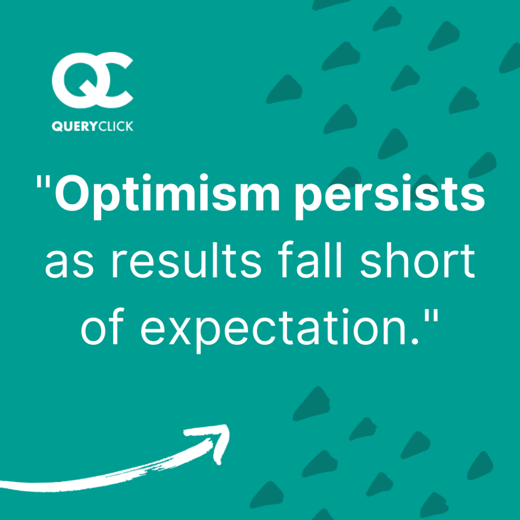"""Quote: """"Optimism persists as results fall short of expectation"""""""